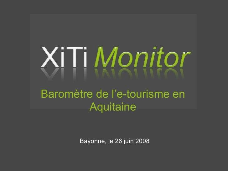 Bayonne, le 26 juin 2008 Baromètre de l'e-tourisme en Aquitaine