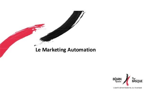 COMITÉ DÉPARTEMENTAL DU TOURISME Le Marketing Automation