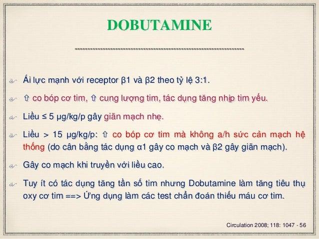 DOBUTAMINE  Ái lực mạnh với receptor β1 và β2 theo tỷ lệ 3:1.   co bóp cơ tim,  cung lượng tim, tác dụng tăng nhịp tim...