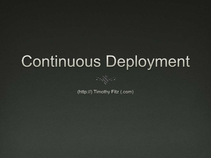 Continuous Deployment<br />(http://) Timothy Fitz (.com)<br />