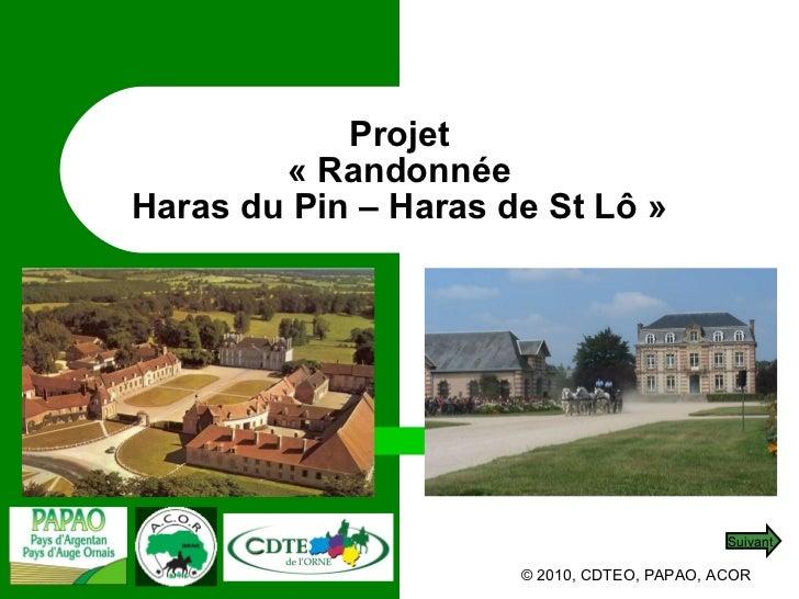 Projet «Randonnée Haras du Pin – Haras de St Lô» © 2010, CDTEO, PAPAO, ACOR Suivant
