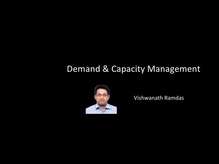 Demand & Capacity Management Vishwanath Ramdas