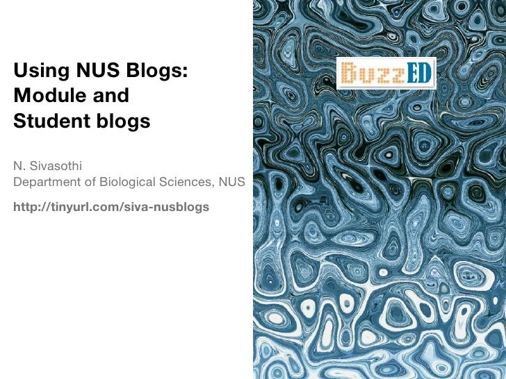 Using NUS Blogs: Module and Student blogs  N. Sivasothi Department of Biological Sciences, NUS http://tinyurl.com/siva-nus...