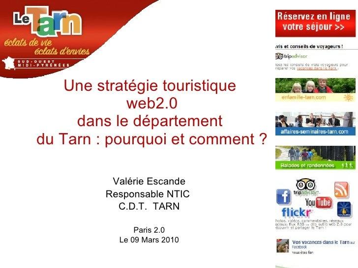 Une stratégie touristique  web2.0 dans le département  du Tarn : pourquoi et comment ? Valérie Escande Responsable NTIC  C...