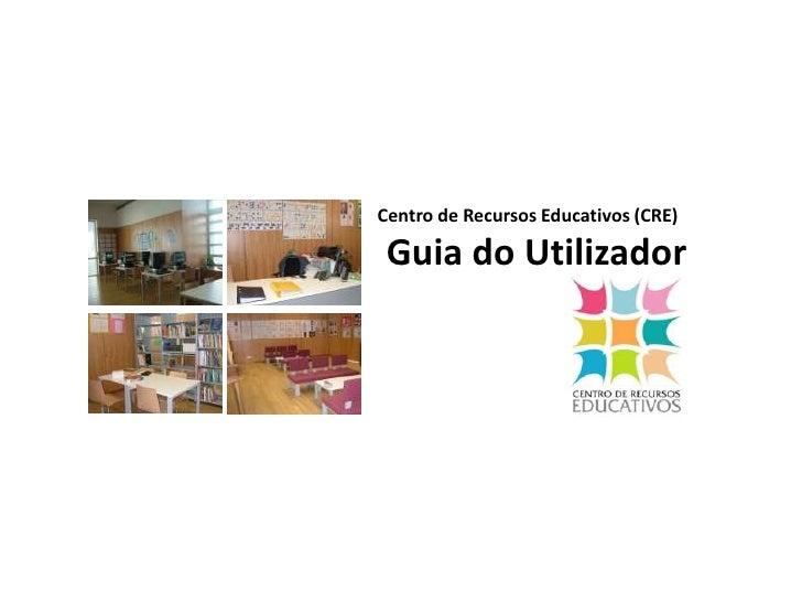 Centro de Recursos Educativos (CRE)<br />Guia do Utilizador<br />