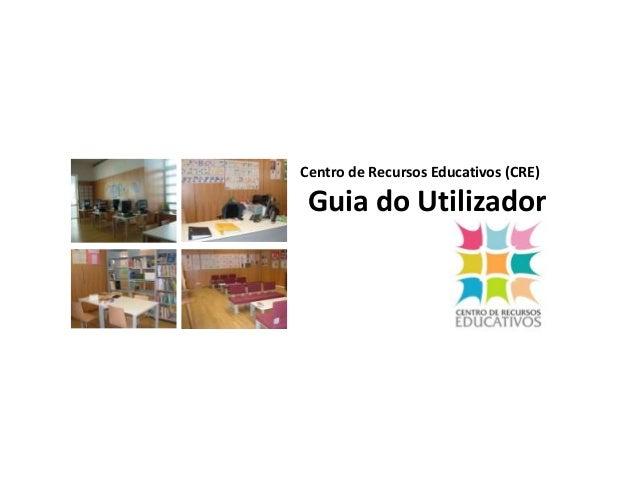 Centro de Recursos Educativos (CRE) Guia do Utilizador