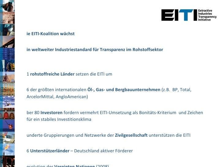 <ul><li>Die EITI-Koalition wächst </li></ul><ul><li>Ein weltweiter Industriestandard für Transparenz im Rohstoffsektor </l...
