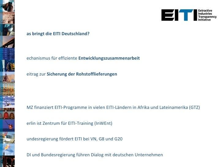 <ul><li>Was bringt die EITI Deutschland? </li></ul><ul><li>Mechanismus für effiziente  Entwicklungszusammenarbeit </li></u...