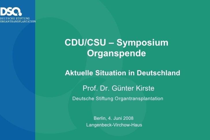 CDU/CSU – Symposium Organspende Berlin, 4. Juni 2008  Langenbeck-Virchow-Haus  Prof. Dr. Günter Kirste Deutsche Stiftung O...