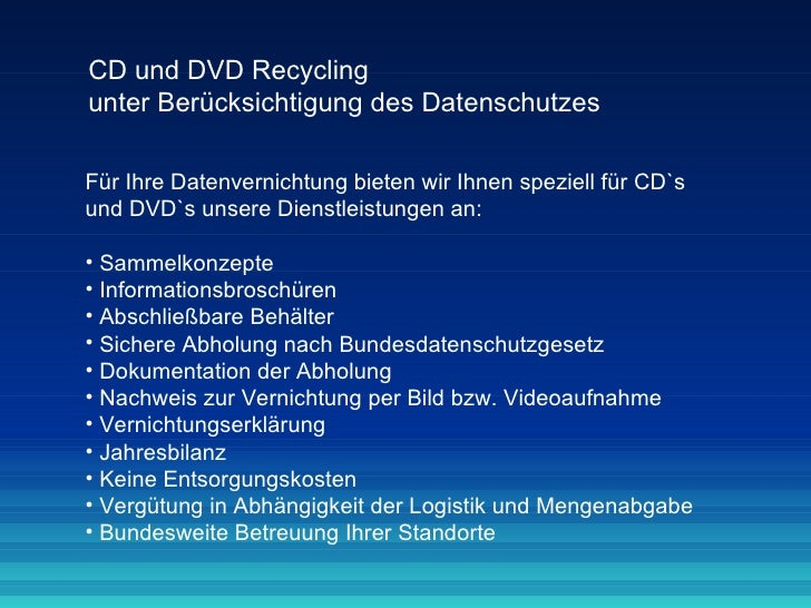 CD und DVD Recycling  unter Berücksichtigung des Datenschutzes <ul><li>Für Ihre Datenvernichtung bieten wir Ihnen speziell...