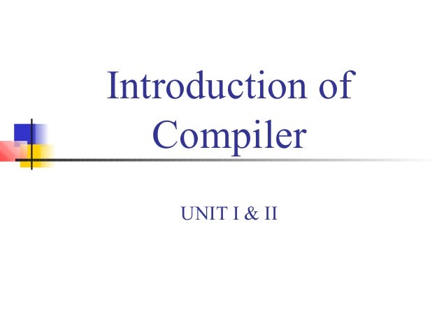 Introduction of Compiler UNIT I & II