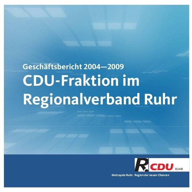 Metropole Ruhr: Region der neuen Chancen RUHR Geschäftsbericht 2004—2009 CDU-Fraktion im Regionalverband Ruhr
