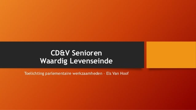 CD&V Senioren Waardig Levenseinde Toelichting parlementaire werkzaamheden – Els Van Hoof