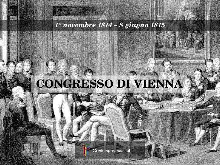 1°novembre1814–8giugno1815CONGRESSODIVIENNA             Contemporanea.Lab