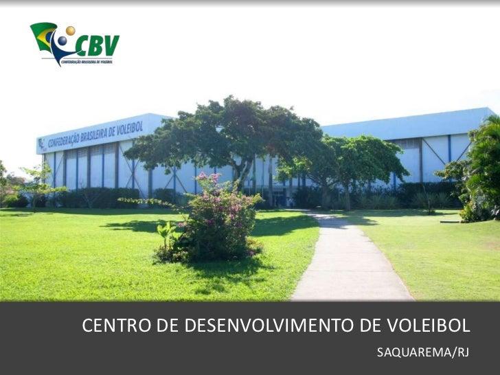 CENTRO DE DESENVOLVIMENTO DE VOLEIBOL                            SAQUAREMA/RJ