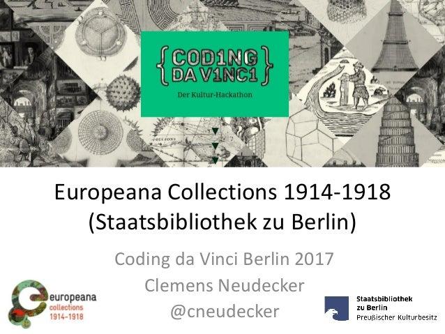 Europeana Collections 1914-1918 (Staatsbibliothek zu Berlin) Coding da Vinci Berlin 2017 Clemens Neudecker @cneudecker