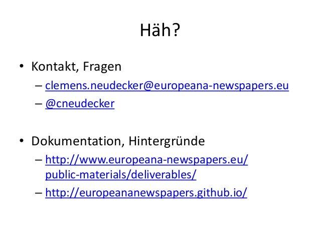 Häh? • Kontakt, Fragen – clemens.neudecker@europeana-newspapers.eu – @cneudecker • Dokumentation, Hintergründe – http://ww...