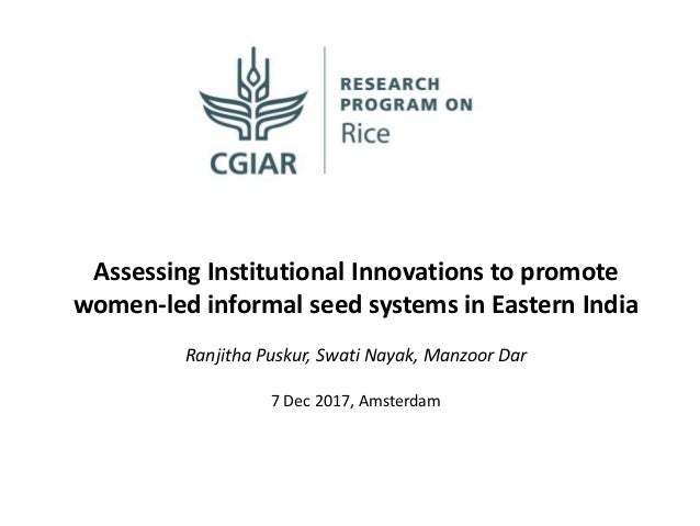 Assessing Institutional Innovations to promote women-led informal seed systems in Eastern India Ranjitha Puskur, Swati Nay...
