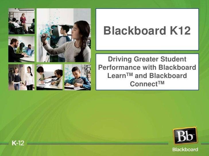 Blackboard K12<br />Driving Greater Student Performance with Blackboard LearnTM and Blackboard ConnectTM<br />