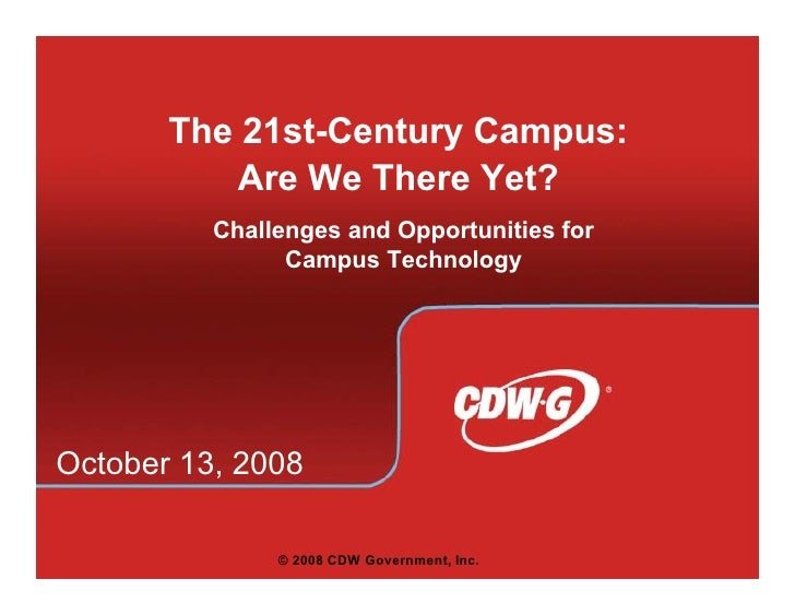 The 21st-Century Campus:            Are We There Yet?           Challenges and Opportunities for                 Campus Te...