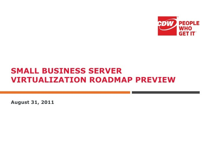 SMALL BUSINESS SERVERVIRTUALIZATION ROADMAP PREVIEWAugust 31, 2011