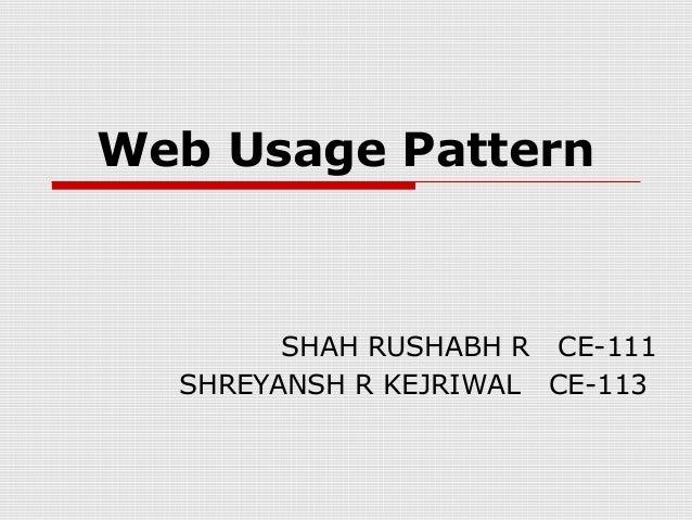Web Usage Pattern SHAH RUSHABH R CE-111 SHREYANSH R KEJRIWAL CE-113