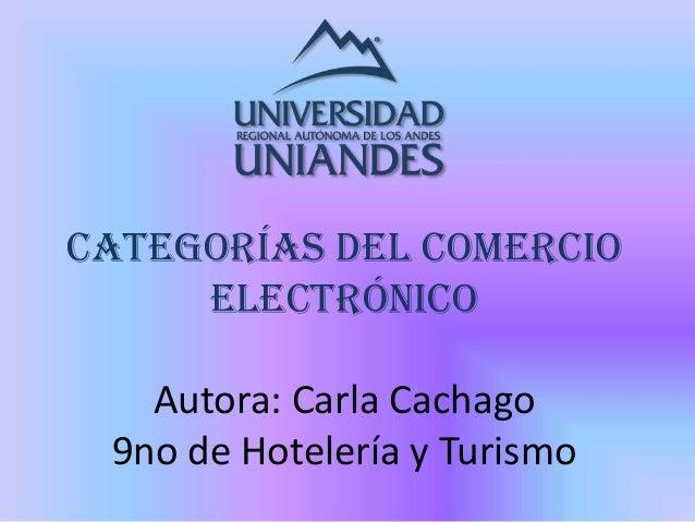 CATEGORÍAS DEL COMERCIOELECTRÓNICOAutora: Carla Cachago9no de Hotelería y Turismo