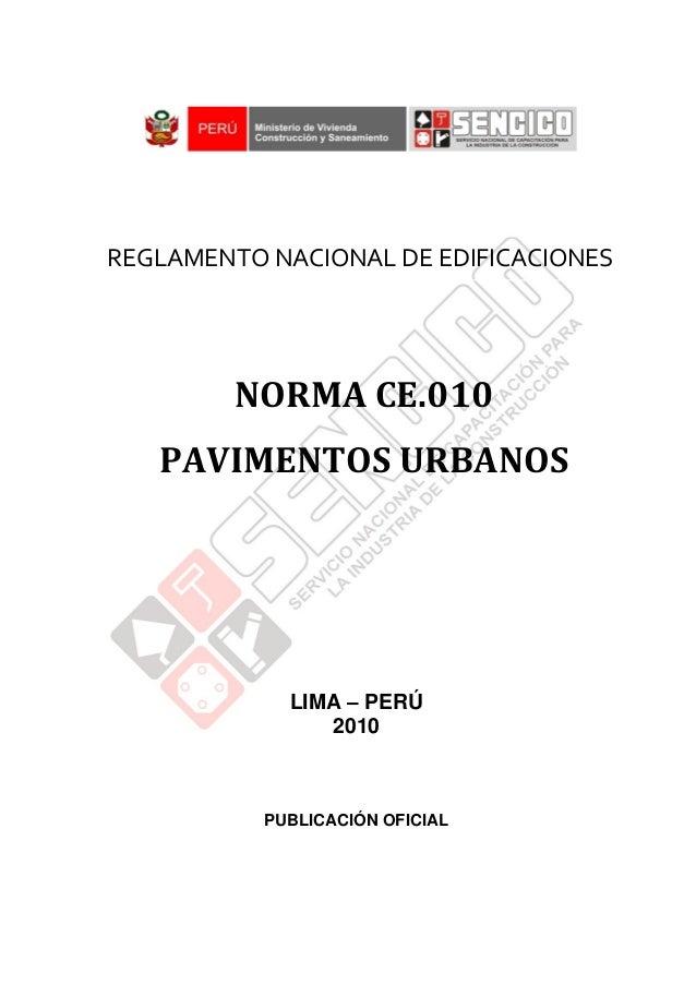 REGLAMENTO NACIONAL DE EDIFICACIONES  NORMA CE.010 PAVIMENTOS URBANOS  LIMA – PERÚ 2010  PUBLICACIÓN OFICIAL