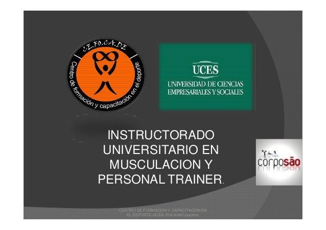 CENTRO DE FORMACION Y CAPACITACION EN EL DEPORTE-UCES- Prof:Ariel Couceiro. INSTRUCTORADO UNIVERSITARIO EN MUSCULACION Y P...