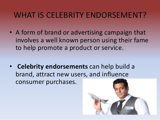 celebrity endoresement Abstract purpose – does celebrity endorsement work and how does it work among adolescents this article aims to identity attributes of celebrity endorsers and attributes of celebrity endorsement advertisements that are most appealing to the adolescents the article also seeks to examine adolescents' perceptions.