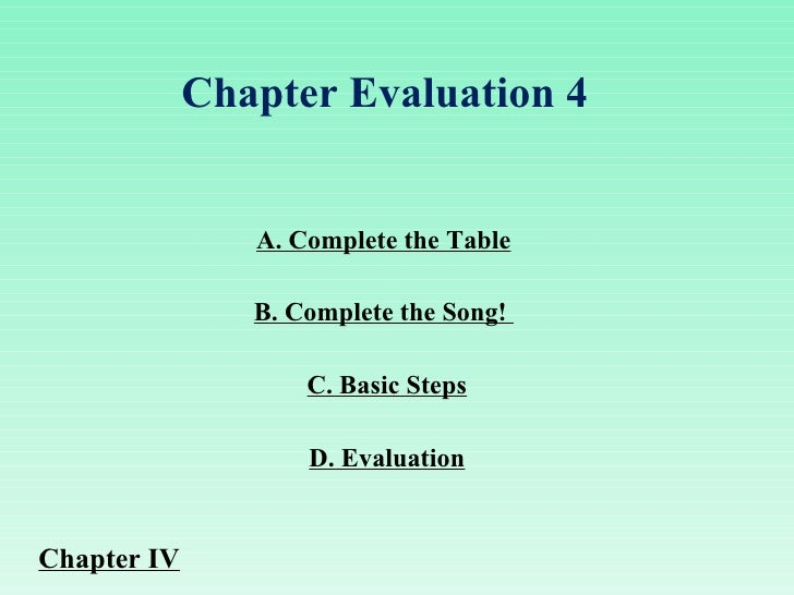 A. Complete the Table C. Basic Steps B. Complete the Song!  Chapter Evaluation 4  D. Evaluation Chapter IV