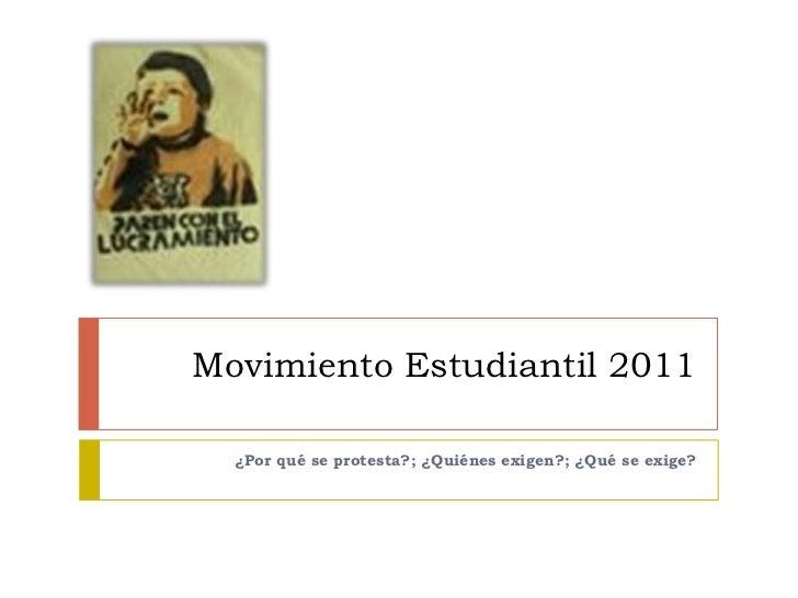 Movimiento Estudiantil 2011<br />¿Por qué se protesta?; ¿Quiénes exigen?; ¿Qué se exige?<br />