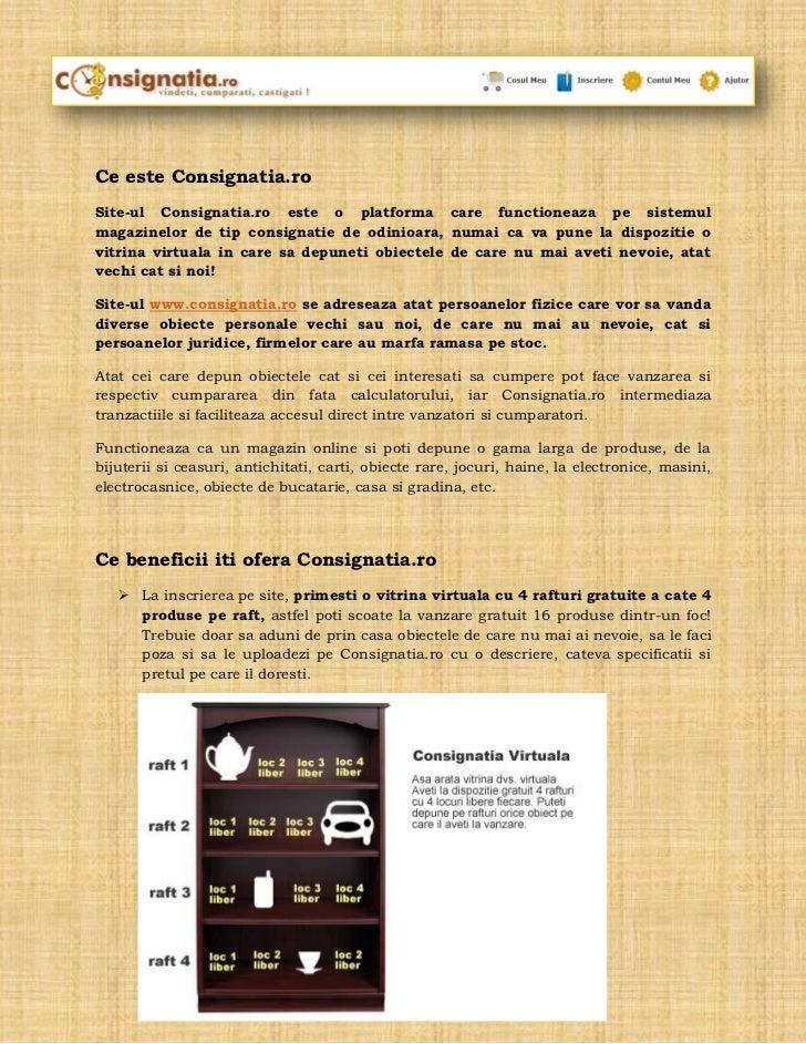Ce este Consignatia.roSite-ul Consignatia.ro este o platforma care functioneaza pe sistemulmagazinelor de tip consignatie ...