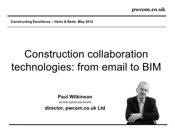 pwcom.co.ukConstructing Excellence – Herts & Beds: May 2012   Construction collaborationtechnologies: from email to BIM   ...