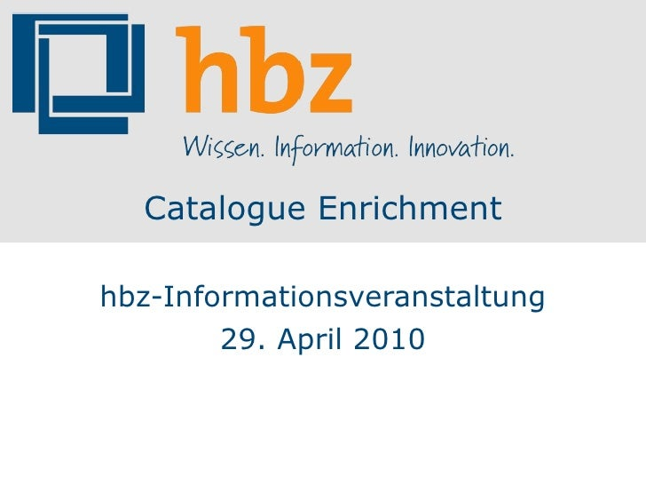 Catalogue Enrichment hbz-Informationsveranstaltung 29. April 2010