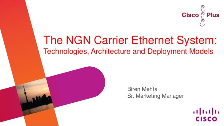 The NGN Carrier Ethernet System:Technologies, Architecture and Deployment Models                       Biren Mehta        ...