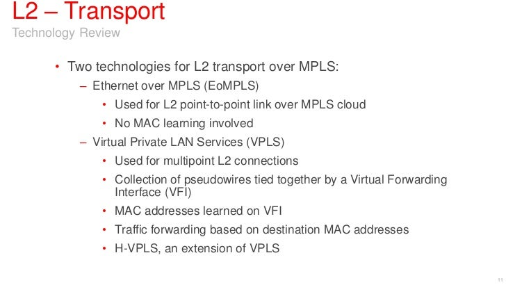 L2 – TransportTechnology Review      • Two technologies for L2 transport over MPLS:          – Ethernet over MPLS (EoMPLS)...