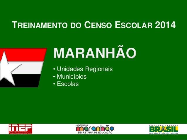 TREINAMENTO DO CENSO ESCOLAR 2014 MARANHÃO • Unidades Regionais • Municípios • Escolas