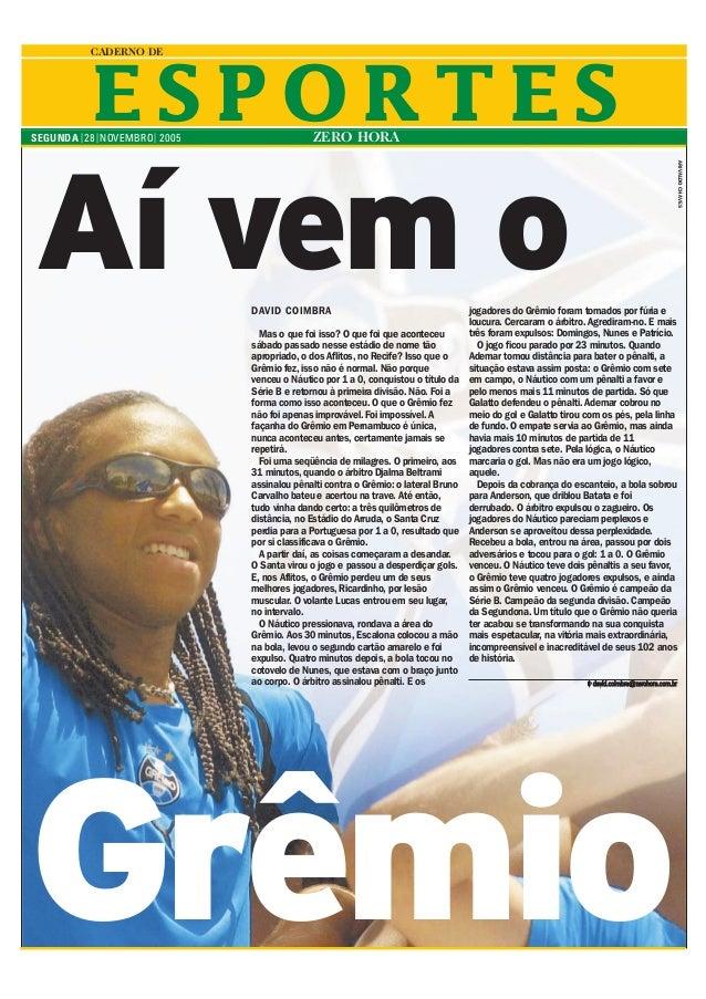 E S P O R T E S CADERNO DE ZERO HORASEGUNDA | 28| NOVEMBRO| 2005 Aí vem o Grêmio ARIVALDOCHAVES DAVID COIMBRA Mas o que fo...