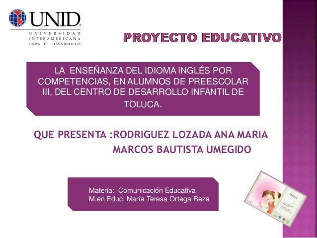 QUE PRESENTA :RODRIGUEZ LOZADA ANA MARIA MARCOS BAUTISTA UMEGIDO LA ENSEÑANZA DEL IDIOMA INGLÉS POR COMPETENCIAS, EN ALUMN...