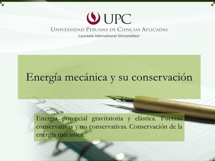 Energía mecánica y su conservación Energía potencial gravitatoria y elástica. Fuerzas conservativas y no conservativas. Co...