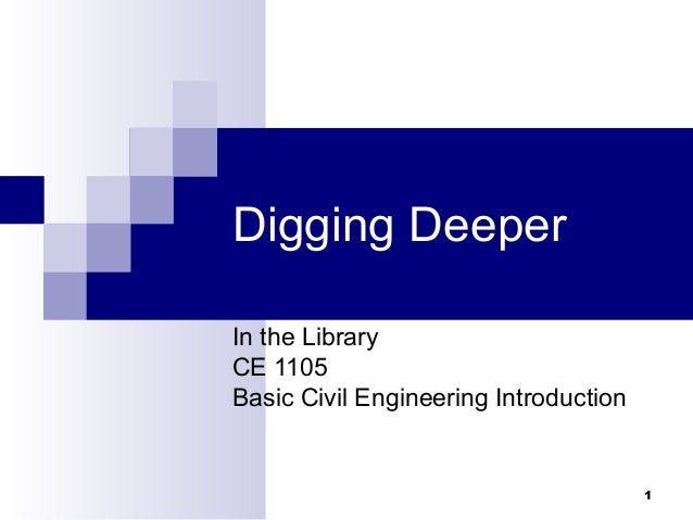 1 Digging Deeper In the Library CE 1105 Basic Civil Engineering Introduction