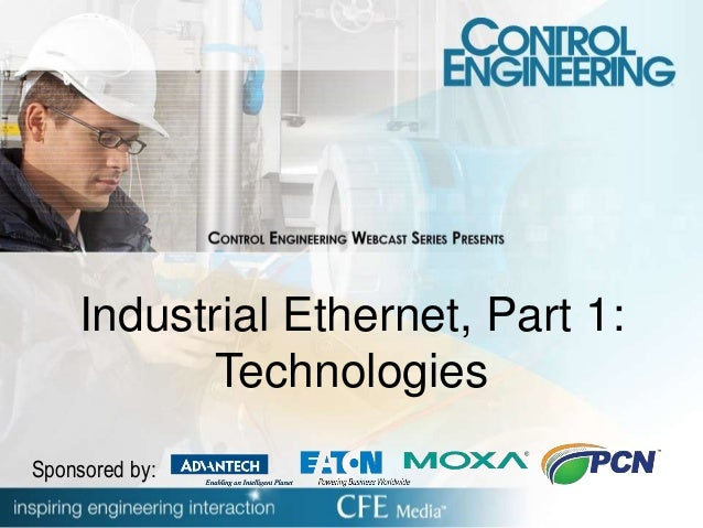 Industrial Ethernet, Part 1: Technologies Sponsored by: