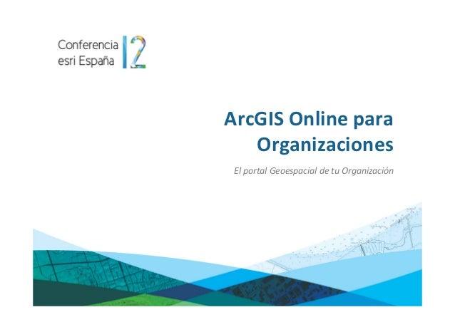ArcGIS Onlinepara   Organizaciones ElportalGeoespacialdetuOrganización