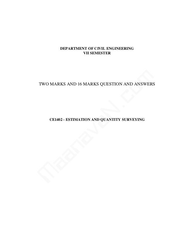 DEPARTMENT OF CIVIL ENGINEERING VII SEMESTER TWO MARKS AND 16 MARKS QUESTION AND ANSWERS CE1402 - ESTIMATION AND QUANTITY ...