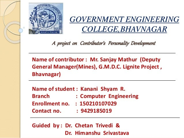 GOVERNMENT ENGINEERING COLLEGE,BHAVNAGAR A project on Contributor's Personality Development Name of contributor : Mr. Sanj...