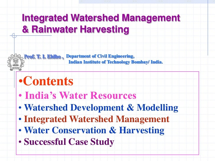 Integrated Watershed Management& Rainwater Harvesting Prof. T. I. Eldho , Department of Civil Engineering,                ...