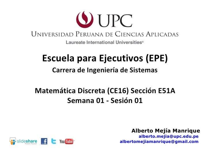 Escuela para Ejecutivos (EPE) Carrera de Ingeniería de Sistemas Alberto Mejía Manrique [email_address]   [email_address]  ...