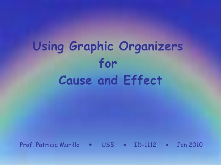 Using Graphic Organizers  for  Cause and Effect Prof. Patricia Murillo     USB     ID-1112     Jan 2010
