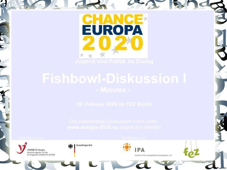 Jugend und Politik im Dialog Fishbowl-Diskussion I - Minutes -  20. Februar 2009 im FEZ Berlin Die vollständige Diskussion...